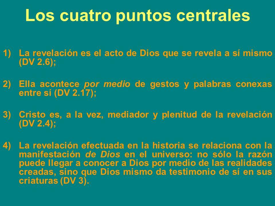Los cuatro puntos centrales 1)La revelación es el acto de Dios que se revela a sí mismo (DV 2.6); 2)Ella acontece por medio de gestos y palabras conex
