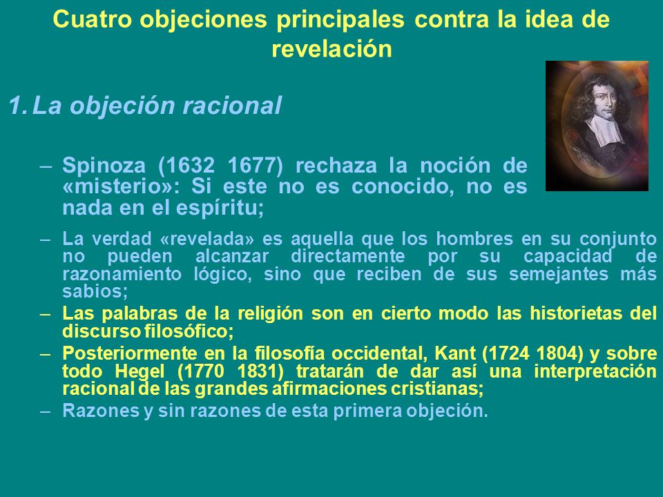 Cuatro objeciones principales contra la idea de revelación 1.La objeción racional –Spinoza (1632 1677) rechaza la noción de «misterio»: Si este no es