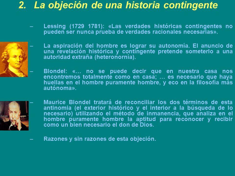 2.La objeción de una historia contingente –Lessing (1729 1781): «Las verdades históricas contingentes no pueden ser nunca prueba de verdades racionale