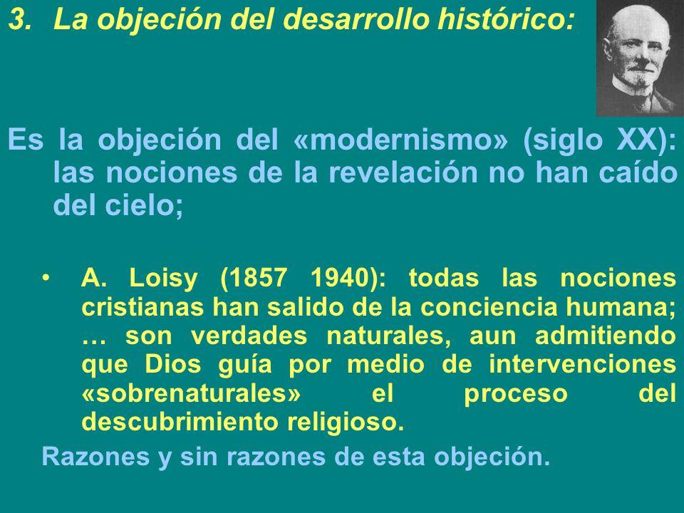 3.La objeción del desarrollo histórico: Es la objeción del «modernismo» (siglo XX): las nociones de la revelación no han caído del cielo; A. Loisy (18