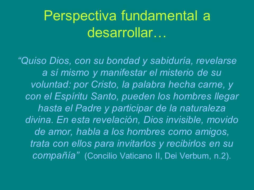 Perspectiva fundamental a desarrollar… Quiso Dios, con su bondad y sabiduría, revelarse a sí mismo y manifestar el misterio de su voluntad: por Cristo