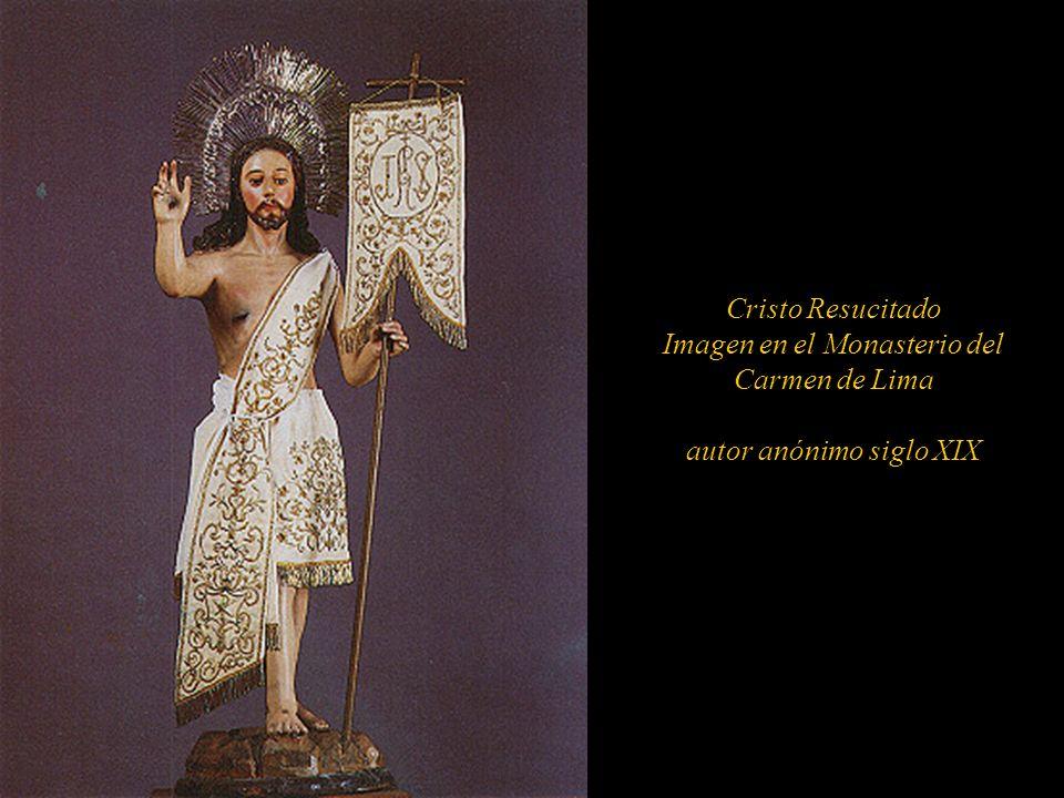 Cristo Resucitado Imagen en el Monasterio del Carmen de Lima autor anónimo siglo XIX