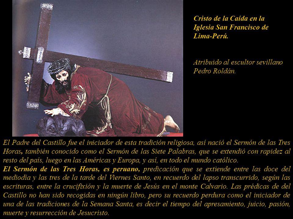 El Padre del Castillo fue el iniciador de esta tradición religiosa, así nació el Sermón de las Tres Horas, también conocido como el Sermón de las Siete Palabras, que se extendió con rapidez al resto del país, luego en las Américas y Europa, y así, en todo el mundo católico.