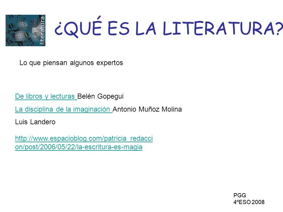 PGG 4ºESO 2008 PGG 4ºESO 2008 ¿QUÉ ES LA LITERATURA? http://www.espacioblog.com/patricia_redacci on/post/2006/05/22/la-escritura-es-magia De libros y