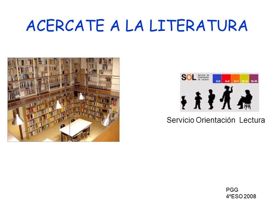 PGG 4ºESO 2008 PGG 4ºESO 2008 ACERCATE A LA LITERATURA Servicio Orientación Lectura