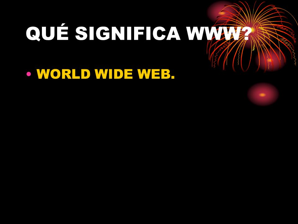 QUÉ SIGNIFICA WWW WORLD WIDE WEB.