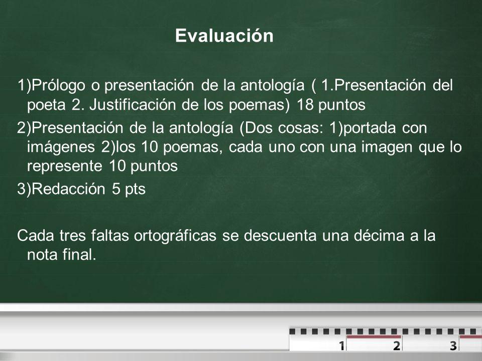 Evaluación 1)Prólogo o presentación de la antología ( 1.Presentación del poeta 2. Justificación de los poemas) 18 puntos 2)Presentación de la antologí