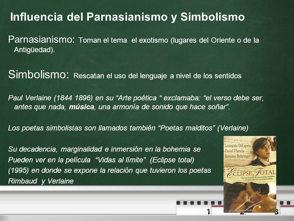 Influencia del Parnasianismo y Simbolismo Parnasianismo: Toman el tema el exotismo (lugares del Oriente o de la Antigüedad). Simbolismo: Rescatan el u