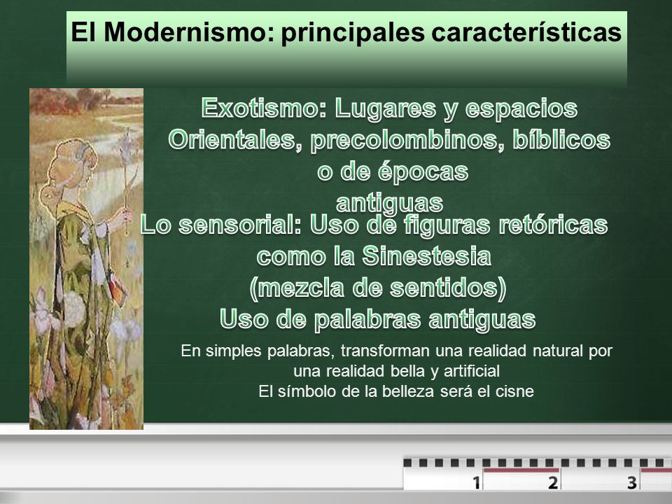 El Modernismo: principales características En simples palabras, transforman una realidad natural por una realidad bella y artificial El símbolo de la