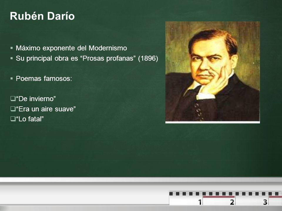 Rubén Darío Máximo exponente del Modernismo Su principal obra es Prosas profanas (1896) Poemas famosos: De invierno Era un aire suave Lo fatal