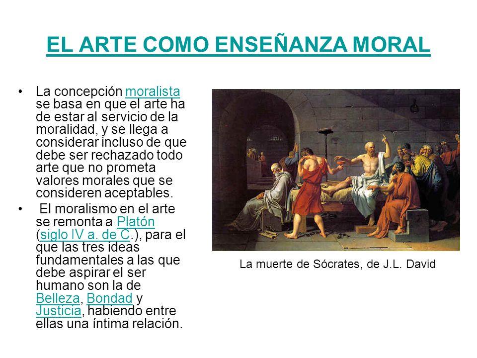 EL ARTE COMO ENSEÑANZA MORAL La concepción moralista se basa en que el arte ha de estar al servicio de la moralidad, y se llega a considerar incluso d