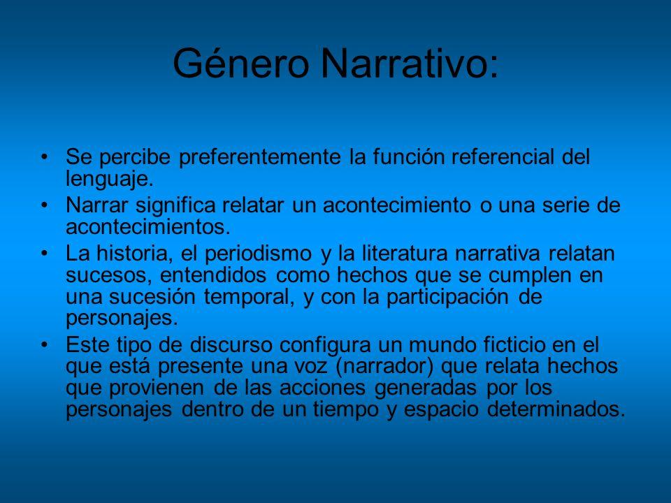Género Narrativo: Se percibe preferentemente la función referencial del lenguaje. Narrar significa relatar un acontecimiento o una serie de acontecimi