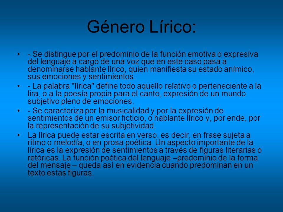 Género Lírico: - Se distingue por el predominio de la función emotiva o expresiva del lenguaje a cargo de una voz que en este caso pasa a denominarse