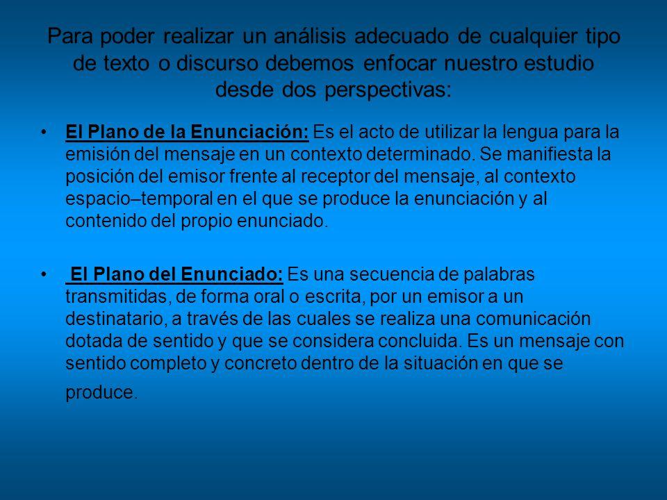 Para poder realizar un análisis adecuado de cualquier tipo de texto o discurso debemos enfocar nuestro estudio desde dos perspectivas: El Plano de la