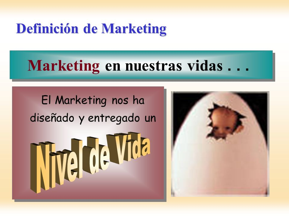 Definición de Marketing Marketing en nuestras vidas... El Marketing nos ha diseñado y entregado un