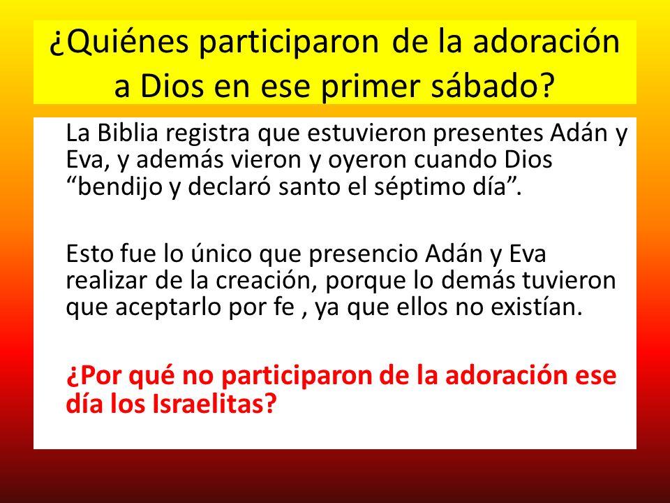 ¿Quiénes participaron de la adoración a Dios en ese primer sábado? La Biblia registra que estuvieron presentes Adán y Eva, y además vieron y oyeron cu