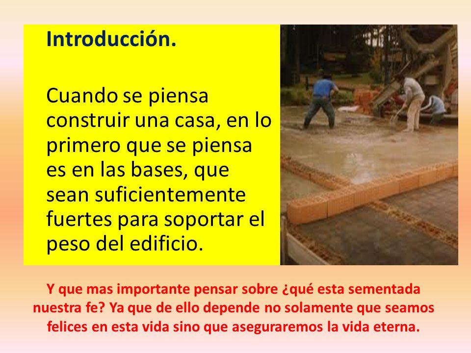 Introducción. Cuando se piensa construir una casa, en lo primero que se piensa es en las bases, que sean suficientemente fuertes para soportar el peso