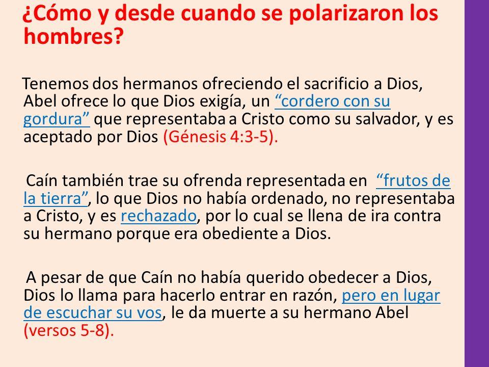 ¿Cómo y desde cuando se polarizaron los hombres? Tenemos dos hermanos ofreciendo el sacrificio a Dios, Abel ofrece lo que Dios exigía, un cordero con