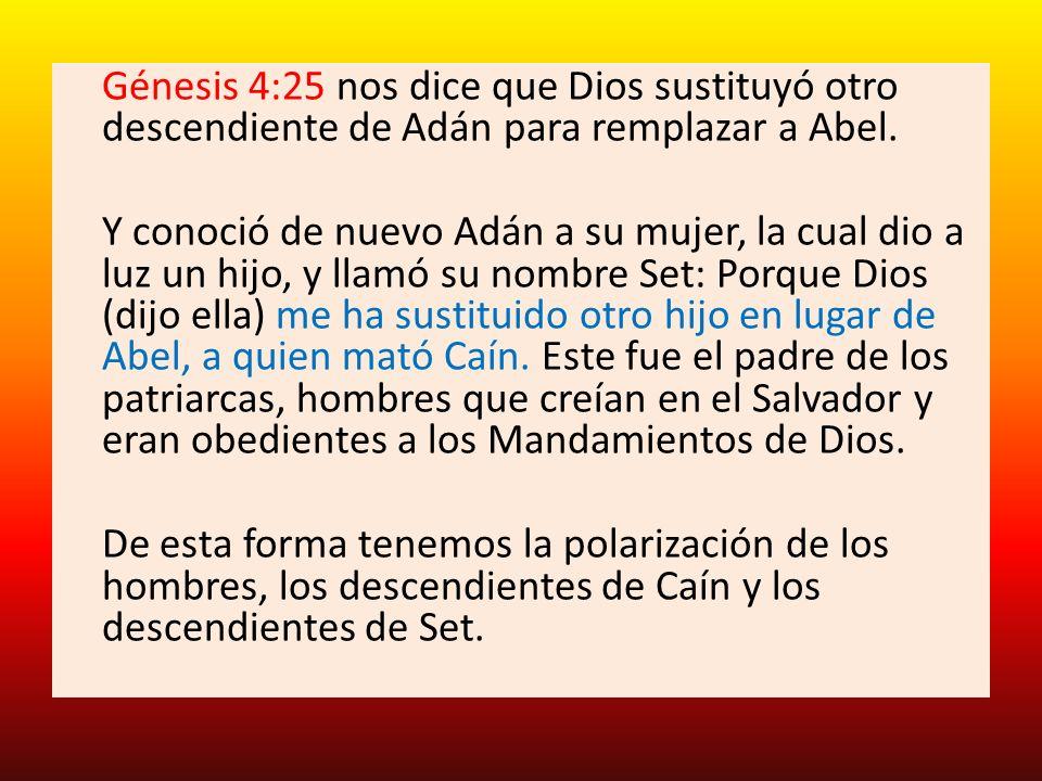 Génesis 4:25 nos dice que Dios sustituyó otro descendiente de Adán para remplazar a Abel. Y conoció de nuevo Adán a su mujer, la cual dio a luz un hij
