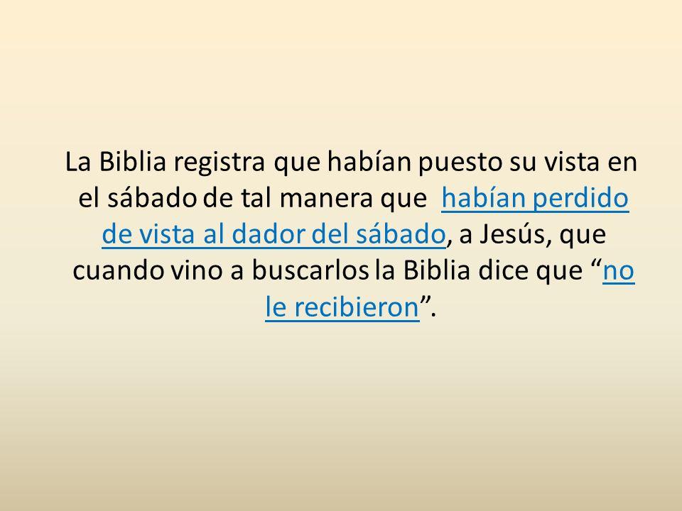 La Biblia registra que habían puesto su vista en el sábado de tal manera que habían perdido de vista al dador del sábado, a Jesús, que cuando vino a b