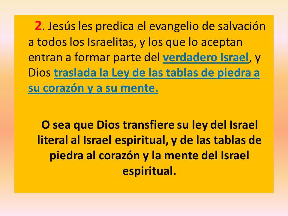 2. Jesús les predica el evangelio de salvación a todos los Israelitas, y los que lo aceptan entran a formar parte del verdadero Israel, y Dios traslad