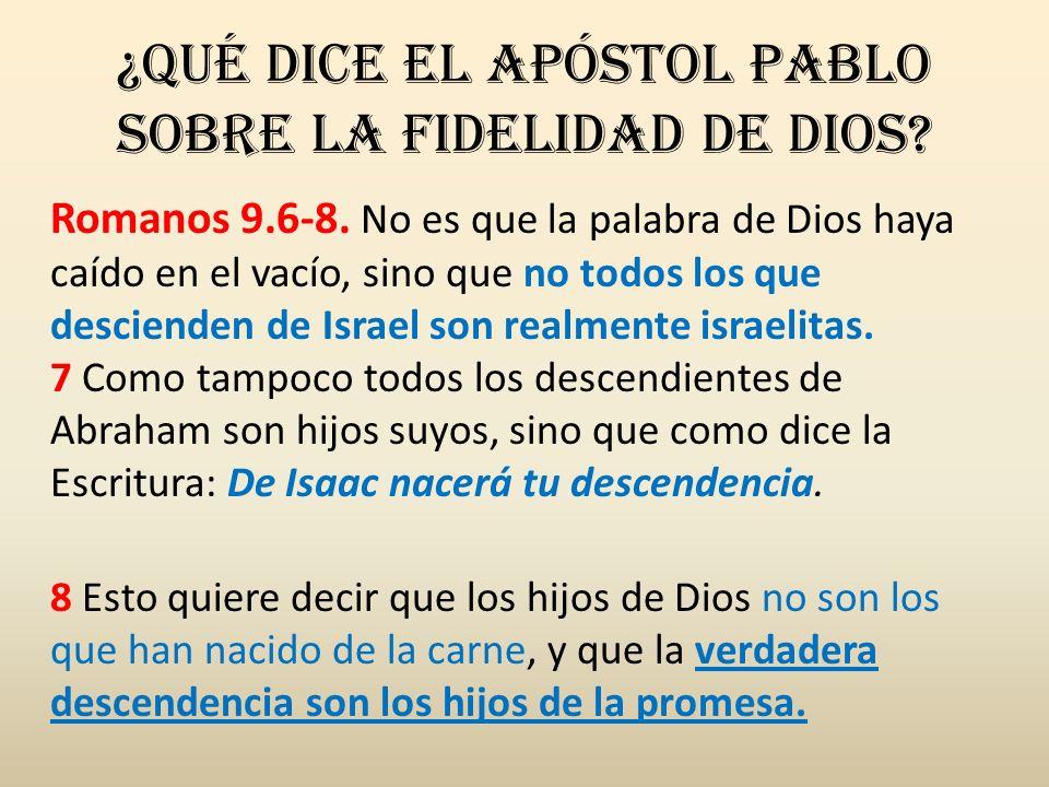 ¿Qué dice el apóstol Pablo sobre la fidelidad de Dios? Romanos 9.6-8. No es que la palabra de Dios haya caído en el vacío, sino que no todos los que d