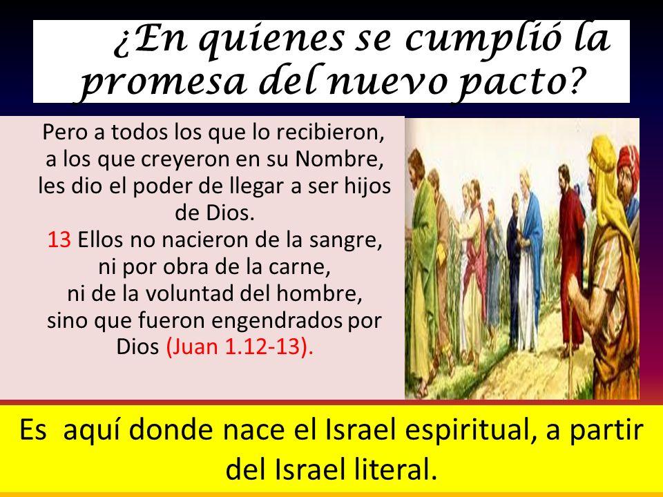 ¿En quienes se cumplió la promesa del nuevo pacto? Pero a todos los que lo recibieron, a los que creyeron en su Nombre, les dio el poder de llegar a s