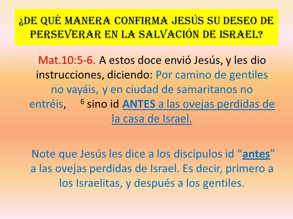 ¿De qué manera confirma Jesús su deseo de perseverar en la salvación de Israel? Mat.10:5-6. A estos doce envió Jesús, y les dio instrucciones, diciend