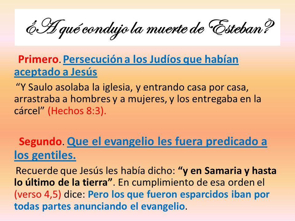 ¿A qué condujo la muerte de Esteban? Primero. Persecución a los Judíos que habían aceptado a Jesús Y Saulo asolaba la iglesia, y entrando casa por cas