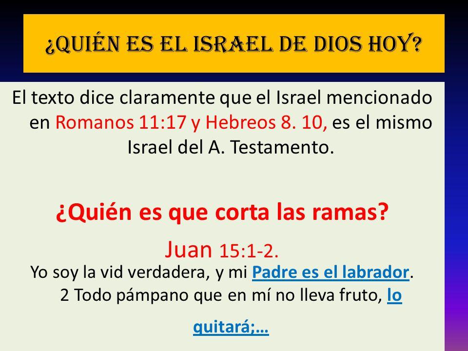¿Quién es el Israel de Dios hoy? El texto dice claramente que el Israel mencionado en Romanos 11:17 y Hebreos 8. 10, es el mismo Israel del A. Testame