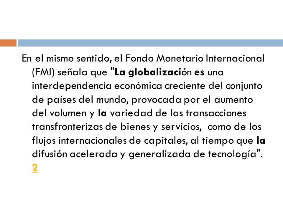 En el mismo sentido, el Fondo Monetario Internacional (FMI) señala que