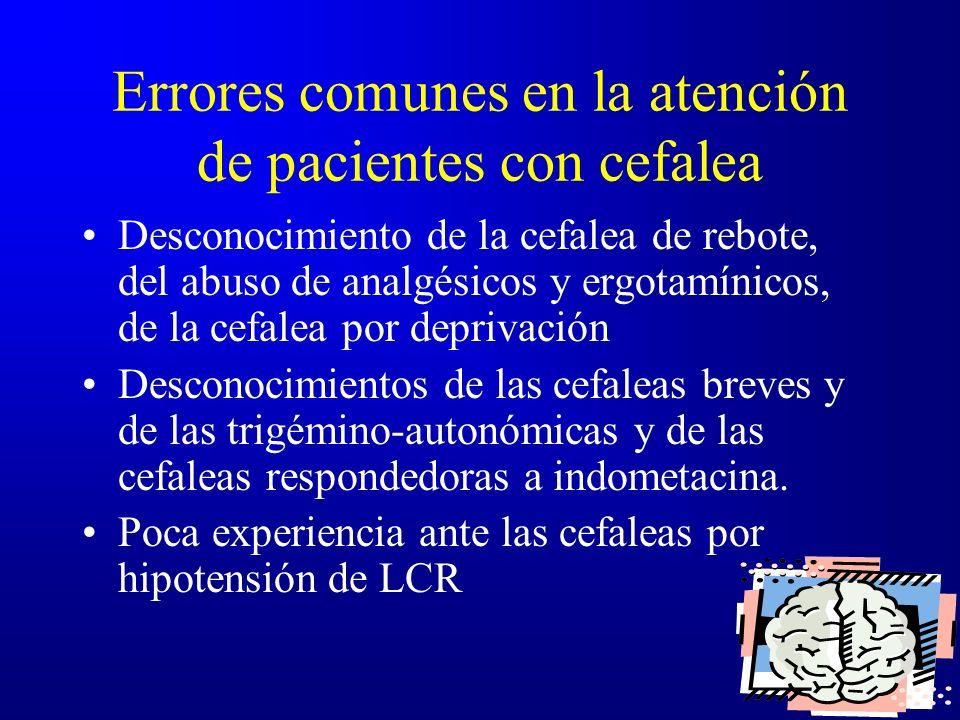 Errores comunes en la atención de pacientes con cefalea Desconocimiento de la cefalea de rebote, del abuso de analgésicos y ergotamínicos, de la cefal