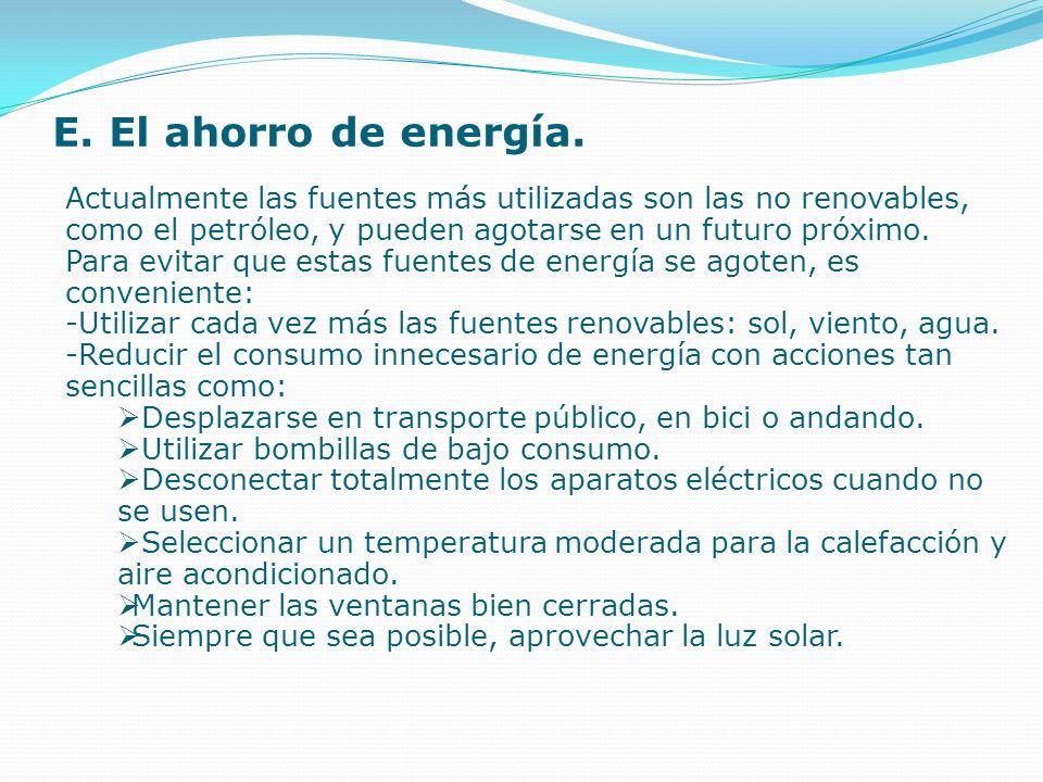 E. El ahorro de energía. Actualmente las fuentes más utilizadas son las no renovables, como el petróleo, y pueden agotarse en un futuro próximo. Para