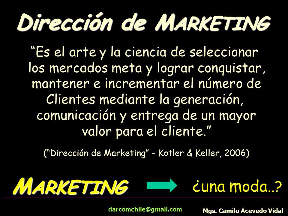 darcomchile@gmail.com Dirección de M ARKETING Es el arte y la ciencia de seleccionar los mercados meta y lograr conquistar, mantener e incrementar el