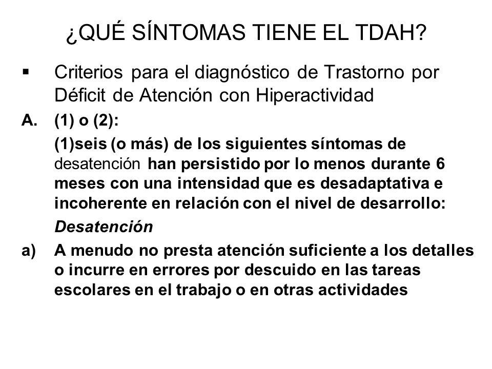 ¿QUÉ SÍNTOMAS TIENE EL TDAH? Criterios para el diagnóstico de Trastorno por Déficit de Atención con Hiperactividad A.(1) o (2): (1)seis (o más) de los