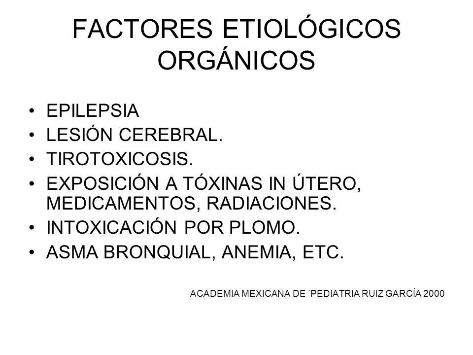 FACTORES ETIOLÓGICOS ORGÁNICOS EPILEPSIA LESIÓN CEREBRAL. TIROTOXICOSIS. EXPOSICIÓN A TÓXINAS IN ÚTERO, MEDICAMENTOS, RADIACIONES. INTOXICACIÓN POR PL