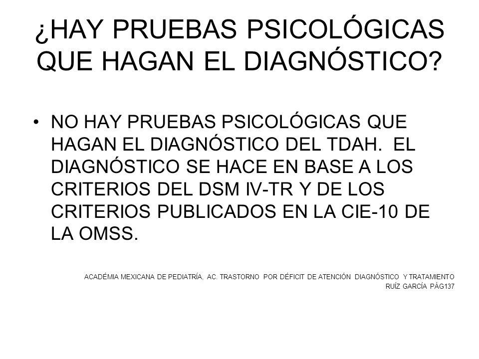 ¿HAY PRUEBAS PSICOLÓGICAS QUE HAGAN EL DIAGNÓSTICO? NO HAY PRUEBAS PSICOLÓGICAS QUE HAGAN EL DIAGNÓSTICO DEL TDAH. EL DIAGNÓSTICO SE HACE EN BASE A LO