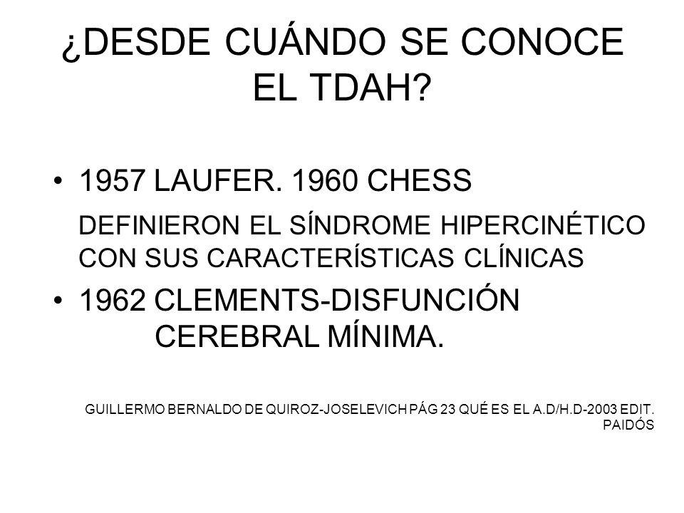 ¿DESDE CUÁNDO SE CONOCE EL TDAH? 1957 LAUFER. 1960 CHESS DEFINIERON EL SÍNDROME HIPERCINÉTICO CON SUS CARACTERÍSTICAS CLÍNICAS 1962 CLEMENTS-DISFUNCIÓ