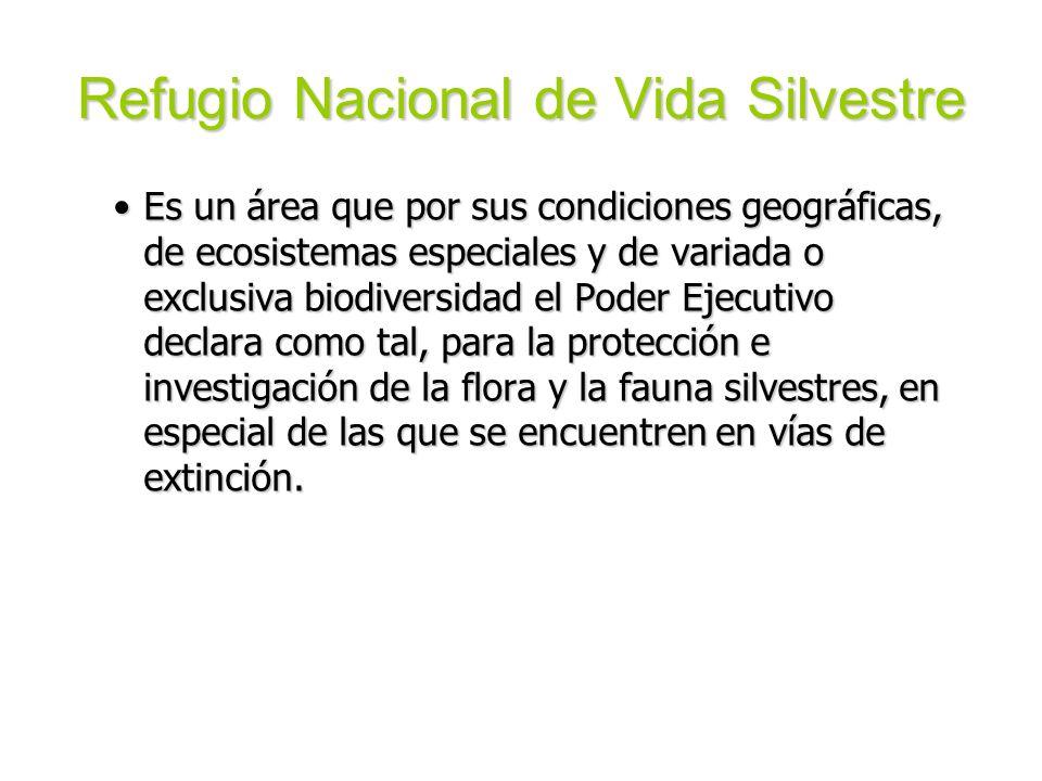 Refugio Nacional de Vida Silvestre Es un área que por sus condiciones geográficas, de ecosistemas especiales y de variada o exclusiva biodiversidad el
