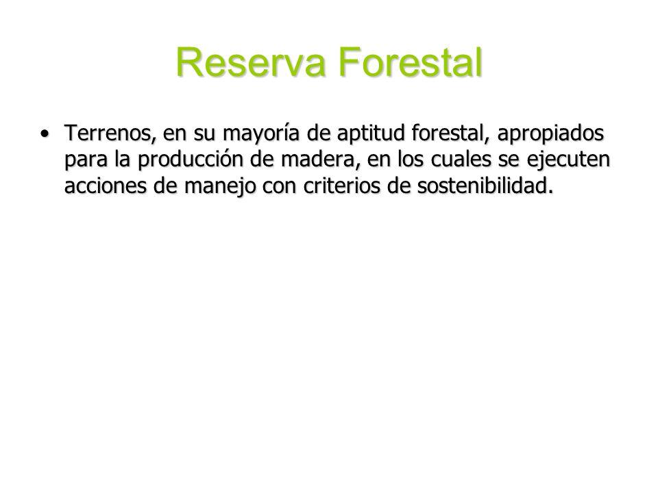 Reserva Forestal Terrenos, en su mayoría de aptitud forestal, apropiados para la producción de madera, en los cuales se ejecuten acciones de manejo co