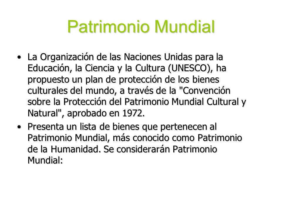 Patrimonio Mundial La Organización de las Naciones Unidas para la Educación, la Ciencia y la Cultura (UNESCO), ha propuesto un plan de protección de l