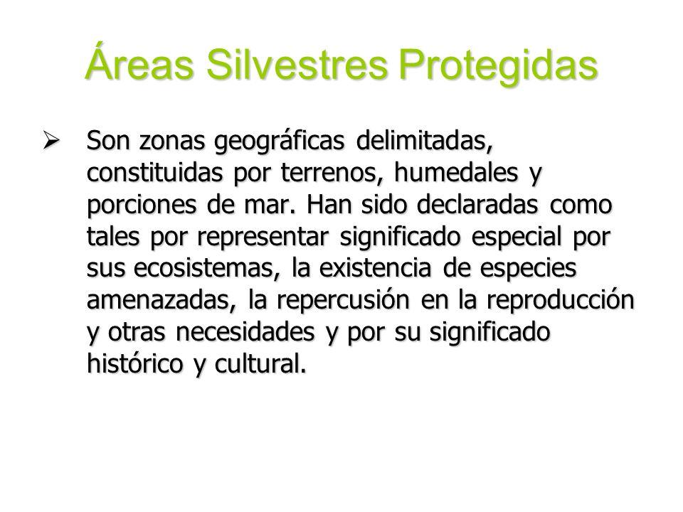 Áreas Silvestres Protegidas Son zonas geográficas delimitadas, constituidas por terrenos, humedales y porciones de mar. Han sido declaradas como tales