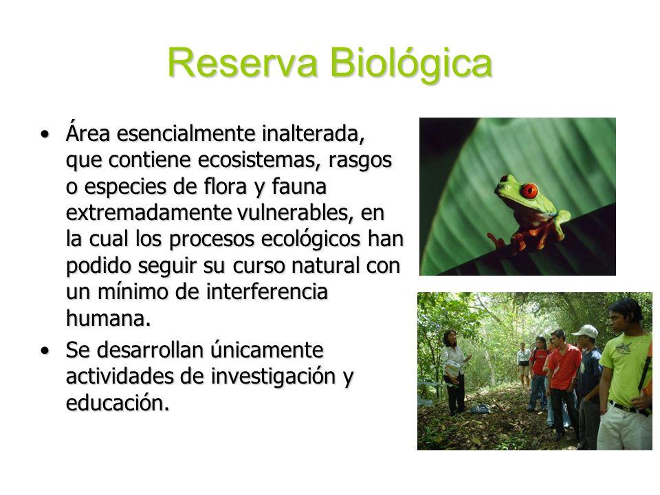 Reserva Biológica Área esencialmente inalterada, que contiene ecosistemas, rasgos o especies de flora y fauna extremadamente vulnerables, en la cual l