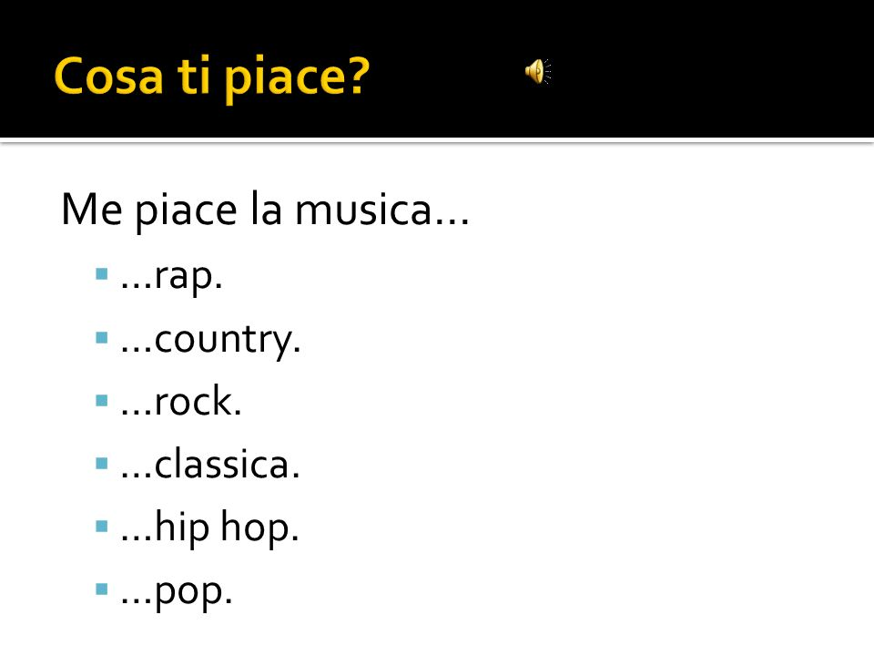 Me piace la musica… …rap. …country. …rock. …classica. …hip hop. …pop.