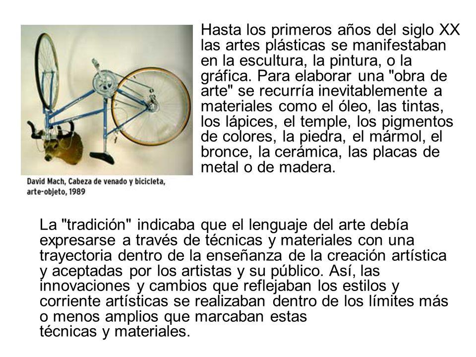 Hasta los primeros años del siglo XX las artes plásticas se manifestaban en la escultura, la pintura, o la gráfica. Para elaborar una
