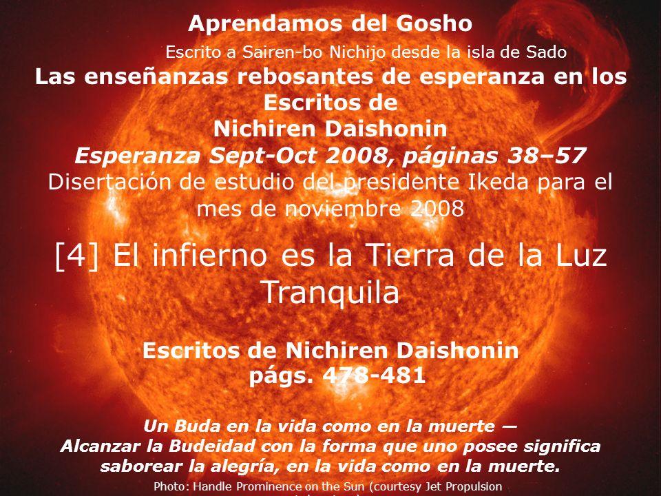 [4] El infierno es la Tierra de la Luz Tranquila Escritos de Nichiren Daishonin págs. 478-481 Un Buda en la vida como en la muerte Alcanzar la Budeida
