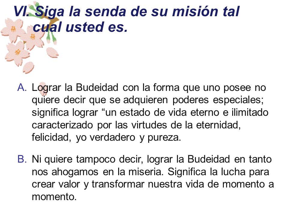 A.Lograr la Budeidad con la forma que uno posee no quiere decir que se adquieren poderes especiales; significa lograr un estado de vida eterno e ilimi