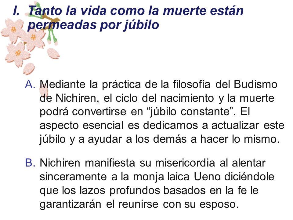 A.Mediante la práctica de la filosofía del Budismo de Nichiren, el ciclo del nacimiento y la muerte podrá convertirse en júbilo constante. El aspecto