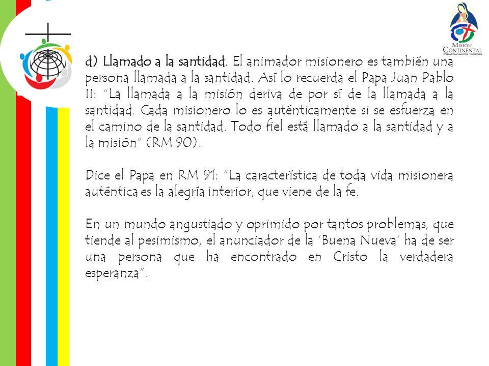 d) Llamado a la santidad. El animador misionero es también una persona llamada a la santidad. Así lo recuerda el Papa Juan Pablo II: La llamada a la m