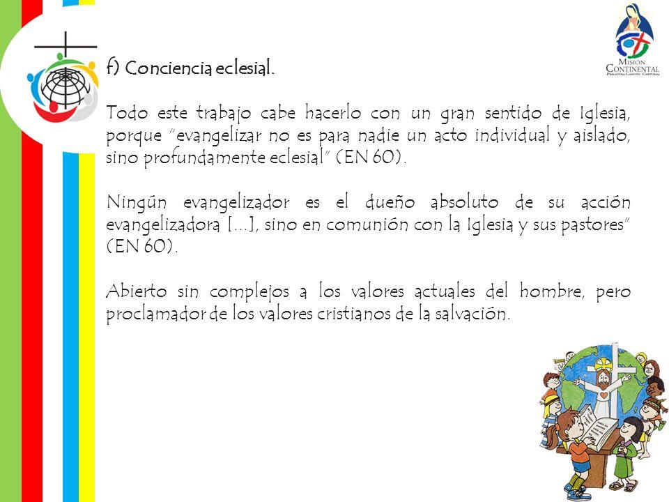 f) Conciencia eclesial. Todo este trabajo cabe hacerlo con un gran sentido de Iglesia, porque evangelizar no es para nadie un acto individual y aislad